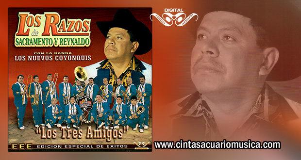 Los Tres Amigos – Los Razos de Reynaldo y Sacramento con La Banda Los Nuevos Coyonquis