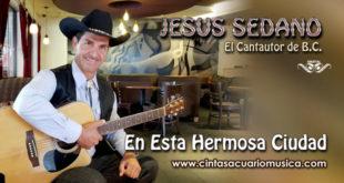 En Esta Hermosa Ciudad Jesus Sedano El Cantautor de Baja California