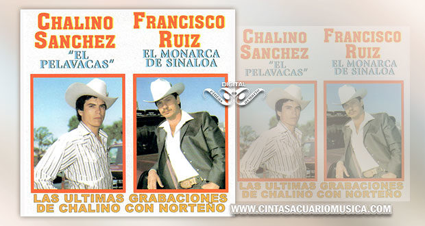 Las Ultimas Grabaciones de Chalino Sánchez con Norteño con Francisco Ruiz El Monarca de Sinaloa