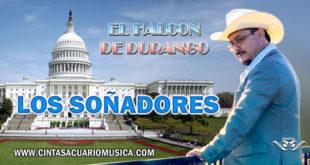 Los Soñadores - Dreamers - El Halcón de Durango - DACA Canción Oficial